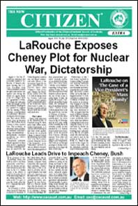 The New Citizen Extra: LaRouche Exposes Cheney Plot for Nuclear War, Dictatorship